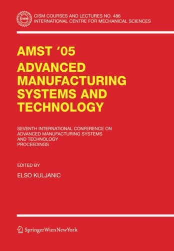AMST'05 Advanced Manufacturing Systems and Technology: Proceedings of the Seventh International Conference (CISM Interna