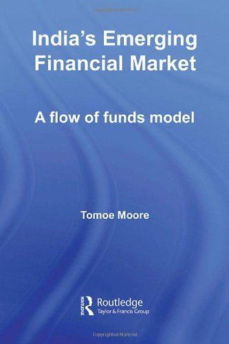 India's Emerging Financial Market: A Flow of Funds Model (Routledge Studies in the Growth Economies of Asia) (Volume 37)
