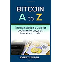 Bitcoin A to Z - The completion guide for beginner to buy, sell, invest and trade