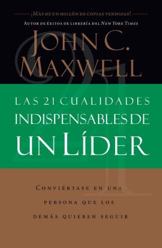 Las 21 cualidades indispensables de un líder (Spanish Edition)