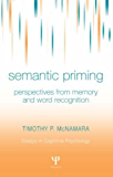Semantic Priming: Perspectives from Memory and Word Recognition (Essays in Cognitive Psychology)