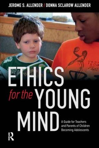 Ethics For The Young Mind: A Guide For Teachers And Parents Of Children Becoming Adolescents