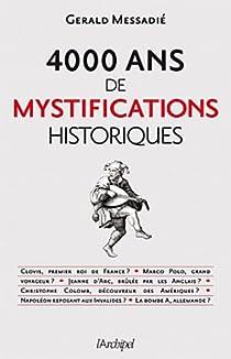4000 ans de mystifications historiques par Messadié