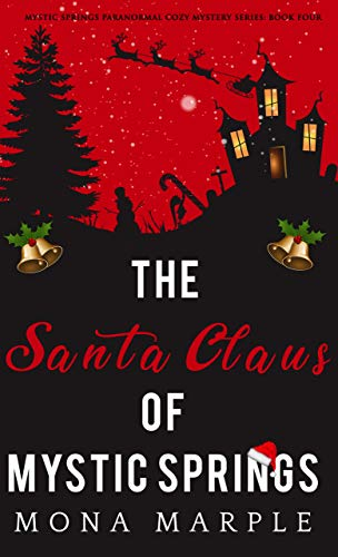 The Santa Claus of Mystic Springs (Mystic Springs Paranormal Cozy Mystery Series Book 4) by [Marple, Mona]