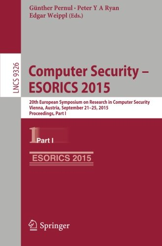 Computer Security - ESORICS 2015: 20th European Symposium on Research in Computer Security, Vienna, Austria, September 21-25, 2015, Proceedings, Part I (Lecture Notes in Computer Science)