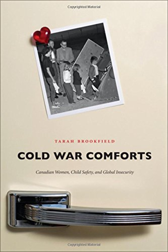 Cold War Comforts  Canadian Women  Child Safety  And Global Insecurity  Studies In Childhood And Family In Canada