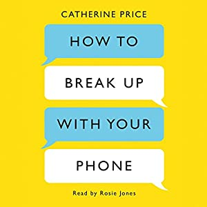How to Break Up with Your Phone Audiobook