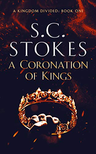 A Coronation of Kings (A Kingdom Divided Book 1) by [Stokes, Samuel, Stokes, S.C.]