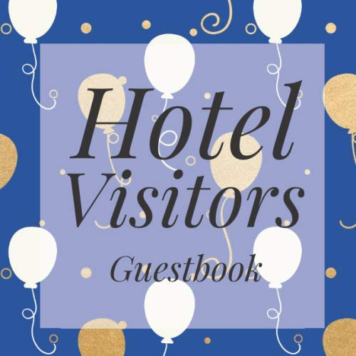 Balloon Hotel - Hotel Visitors: Blue Gold Balloons Guest Signing Book - Address Contact Message Log Tracker Recorder Address Lines - Lake Country Vacation House ... - Feedback Comments Ledger Business Record