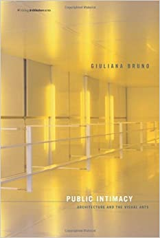 Book Public Intimacy: Architecture and the Visual Arts (Writing Architecture) by Bruno, Giuliana Published by The MIT Press (2007)