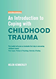 An Introduction to Coping with Childhood Trauma (Overcoming)