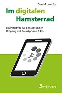 Im digitalen Hamsterrad. Ein Plädoyer für den gesunden Umgang mit Smartphone & Co.