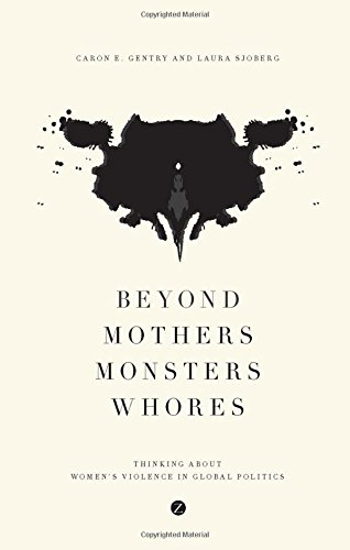 Beyond Mothers, Monsters, Whores: Thinking about Women's Violence in Global Politics