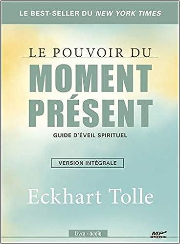 Le Pouvoir Du Moment Present Guide D Veil Spirituel