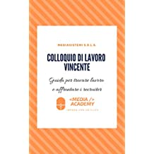 Colloquio di lavoro vincente: Guida per trovare lavoro e affrontare i recruiter (Italian Edition)