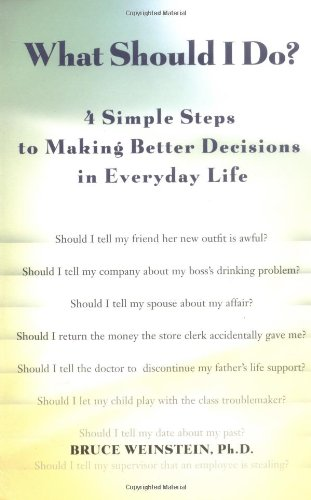 What SHould I Do?: 4 Simple Steps to Making Better Decisions in Everyday Life