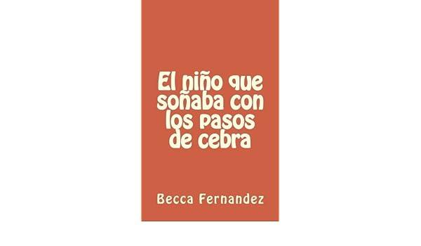 El niño que soñaba con los pasos de cebra (Spanish Edition): Becca Fernandez: 9781515354536: Amazon.com: Books