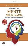 Desarrolla una mente millonaria: Ideas simples que te convertirán en millonario (Spanish Edition)