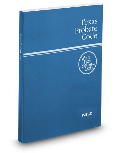 Texas Probate Code, 2012 ed. (West's Texas Statutes and Codes) (Texas Estates Code)