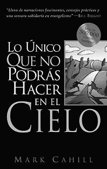 Lo Unico Que No Podras Hacer En El Cielo (Spanish Edition) by [Cahill, Mark]