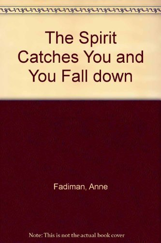a literary analysis of the spirit catches you and you fall down by anne fadiman The spirit catches you and you fall down by anne fadiman the spirit catches you and you fall down by anne fadiman chapter summaries with notes and analysis.