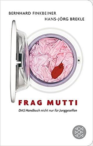 Frag Mutti: DAS Handbuch nicht nur für Junggesellen Fischer