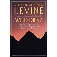 Who Dies?: An Investigation of Conscious Living and Conscious Dying (English Edition)