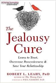 The Jealousy Cure: Learn to Trust, Overcome Possessiveness