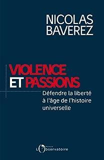 Violence et passions : défendre la liberté à l'âge de l'histoire universelle, Baverez, Nicolas
