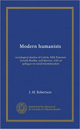 Modern humanists: sociological studies of Carlyle, Mill,