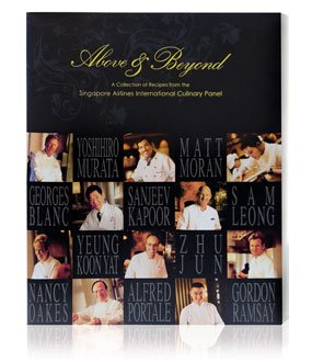 Above And Beyond  A Collection Of Recipes From The Singapore Airlines International Culinary Panel