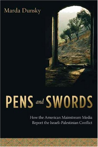 Pens and Swords: How the American Mainstream Media Report the Israeli-Palestinian Conflict