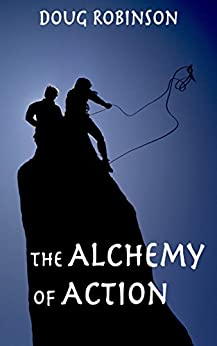 The Alchemy of Action by [Robinson, Doug]