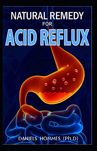 NATURAL REMEDY FOR ACID REFLUX: Your Best Solution to Prevention, Treatment, Cures, and Relief