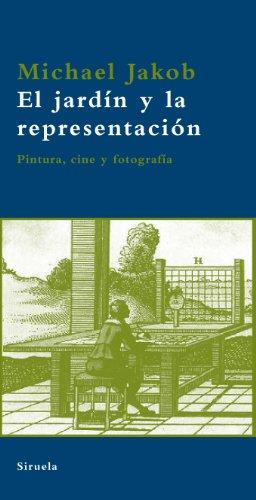Descargar Libro El Jardín Y La Representación: Pintura, Cine Y Fotografía Michael Jakob
