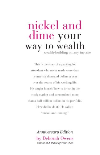 Nickel and Dime Your Way To Wealth: Wealth Building On Any Income (Anniversary Edition)