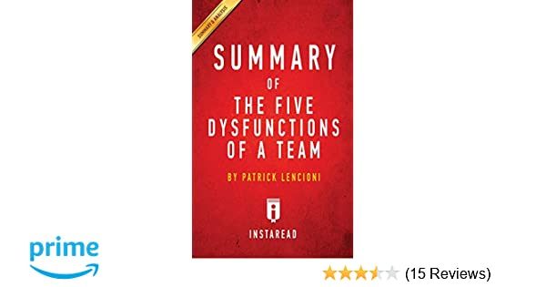 Summary Of The Five Dysfunctions Of A Team By Patrick Lencioni Includes Ysis Instaread Summaries 9781945272110 Amazon Com Books