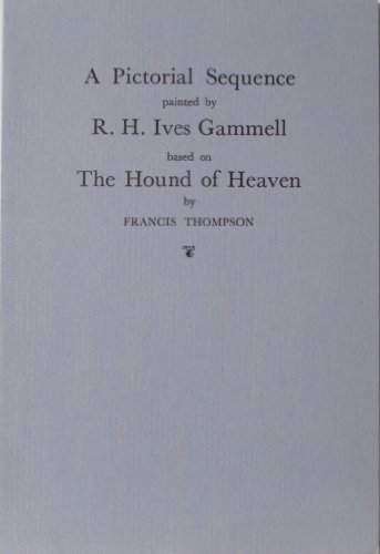A Pictorial Sequence Painted By R. H. Ives Gammell based on the Hound of Heaven