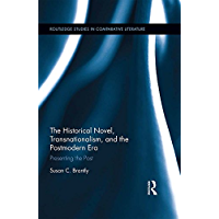 The Historical Novel, Transnationalism, and the Postmodern Era: Presenting the Past (Routledge Studies in Comparative…