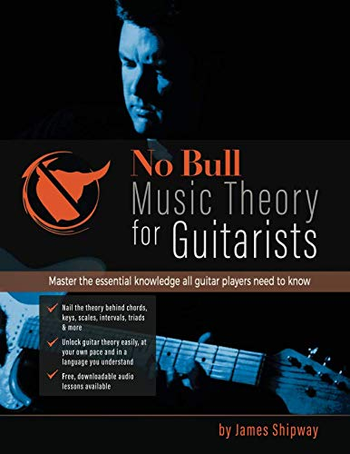 No Bull Music Theory for Guitarists: Master the Essential Knowledge all Guitarists Need to Know ('No Bull' Guitar)