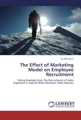 Download The Effect of Marketing Model on Employee Recruitment: Taking Example from the Recruitment of Sales Engineers in Special Wear Resistant Steel Industry PDF