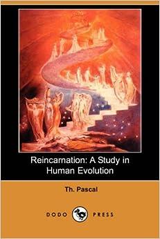 Reincarnation: A Study in Human Evolution: A Study in Human Evolution (Dodo Press)
