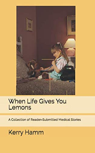 When Life Gives You Lemons: A Collection of Reader-Submitted Medical Stories - http://medicalbooks.filipinodoctors.org