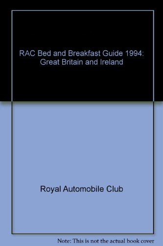 Rac Bed & Breakfast Guide: Great Britain & Ireland, 1994 - Royal Automobile Club