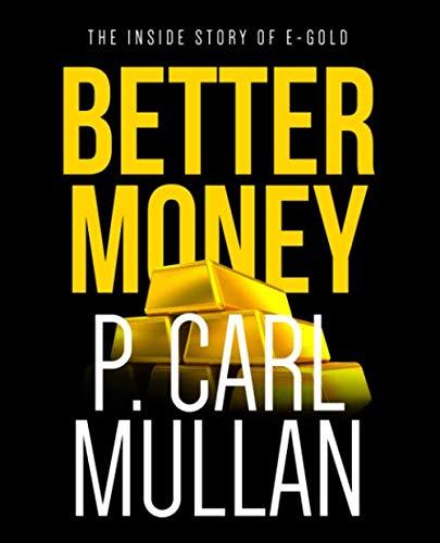 Amazon.com: Better Money: The Inside Story of e-gold (9781735356914):  Mullan, P. Carl, Rosenberg, Paul: Books