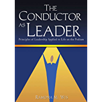 The Conductor as Leader: Principles of Leadership Applied to Life on the Podium book cover