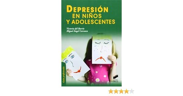 Depresión en niños y adolescentes Guias Profesionales: Amazon.es: Barrio Gándara, María Victoria del, Carrasco Ortíz, Miguel Ángel: Libros