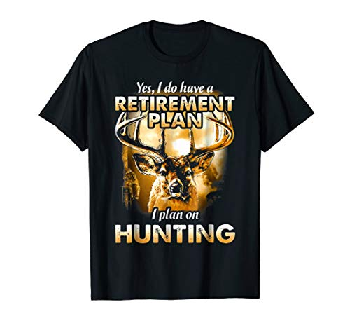 I-Do-Have-A-Retirement-Plan-I-Plan-On-Hunting-Shirt
