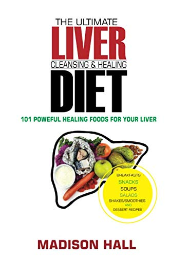 The Ultimate Liver Cleansing & Healing Diet: 101 Powerful Healing Foods for your Liver (Gnc Health Liver)