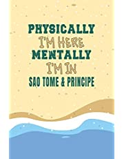 Physically I'm Here Mentally I'm In Sao Tome & Principe Notebook Travel Planner: Lined Notebook / Journal Gift, 120 Pages, 6x9, Soft Cover, Matte Finish